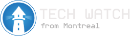 Tech Watch from Montreal